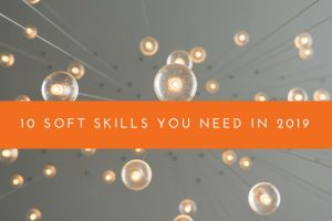 10 soft skills you will need in 2019